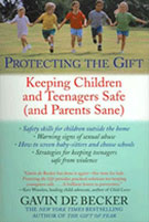 PROTECTING THE GIFT: <span>KEEPING CHILDREN AND TEENAGERS SAFE (AND PARENTS SANE)</span>
